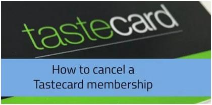 How to Cancel Tastecard Membership