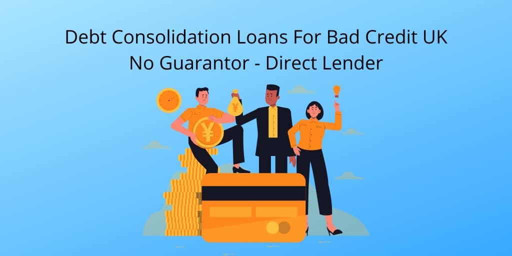 Debt Consolidation Loans For Bad Credit UK No Guarantor Direct Lender